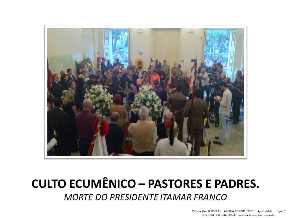 CULTO ECUMÊNICO – PASTORES E PADRES. MORTE DO PRESIDENTE ITAMAR FRANCO