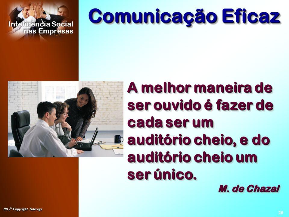 Comunicação Eficaz A melhor maneira de ser ouvido é fazer de cada ser um auditório cheio, e do auditório cheio um ser único.