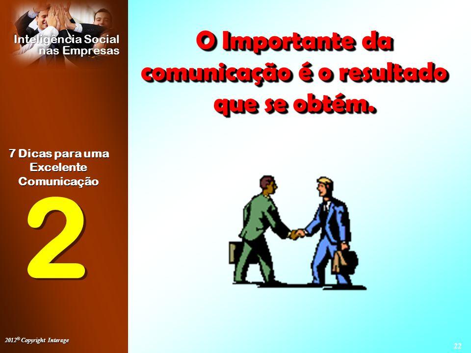 2 O Importante da comunicação é o resultado que se obtém.