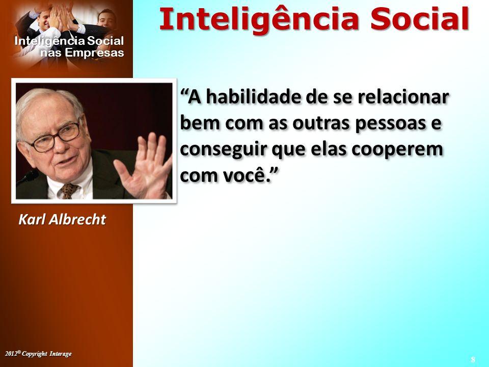 Inteligência Social A habilidade de se relacionar bem com as outras pessoas e conseguir que elas cooperem com você.