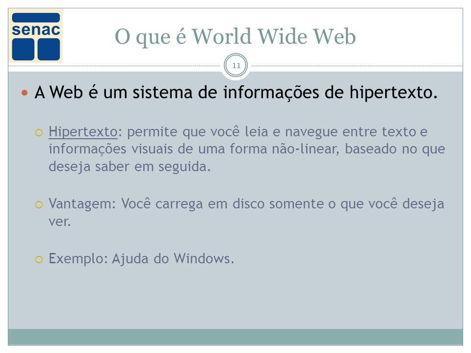 O que é World Wide Web A Web é um sistema de informações de hipertexto.