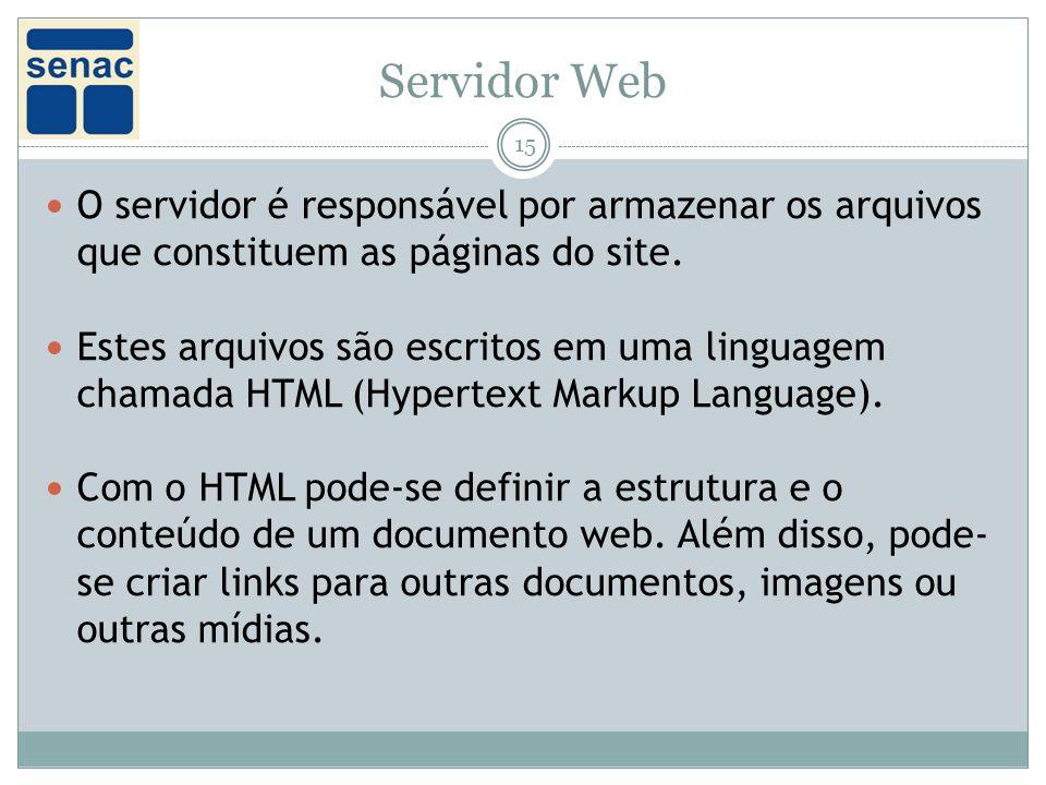 Servidor Web O servidor é responsável por armazenar os arquivos que constituem as páginas do site.