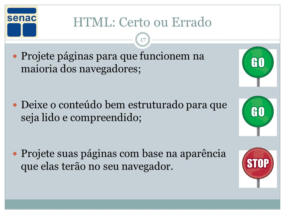 HTML: Certo ou Errado Projete páginas para que funcionem na maioria dos navegadores;