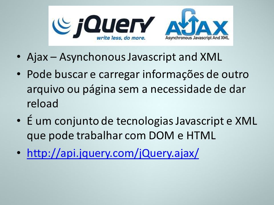 Ajax – Asynchonous Javascript and XML