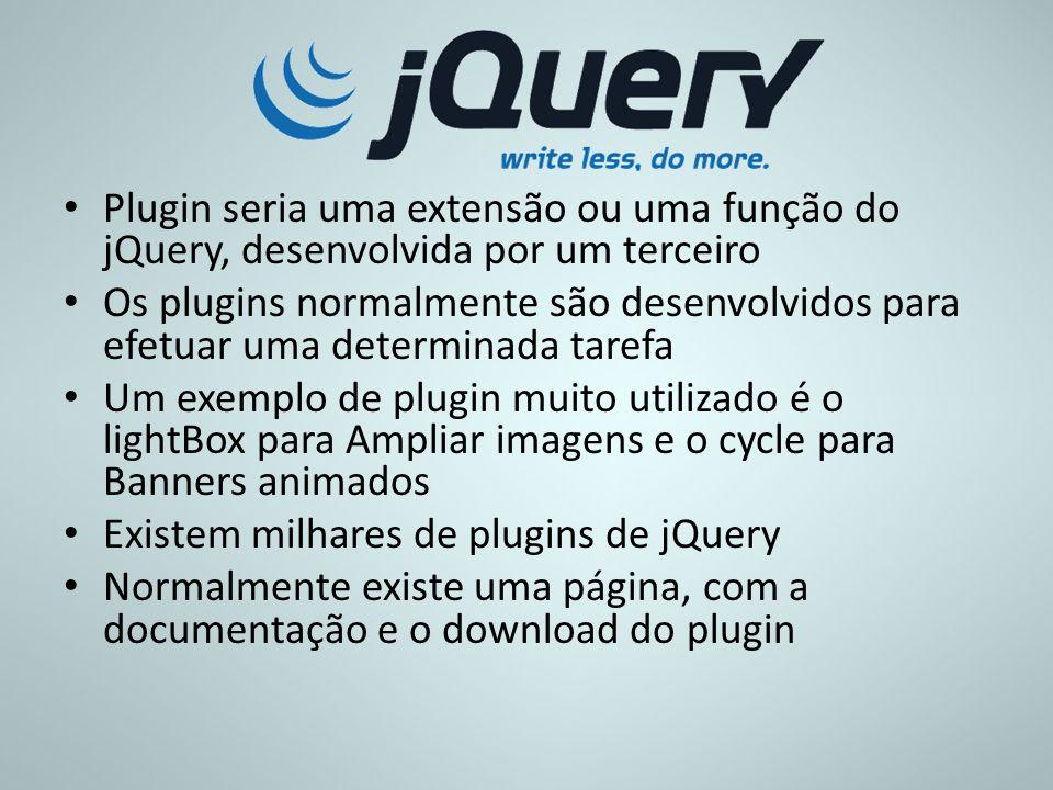 Plugin seria uma extensão ou uma função do jQuery, desenvolvida por um terceiro