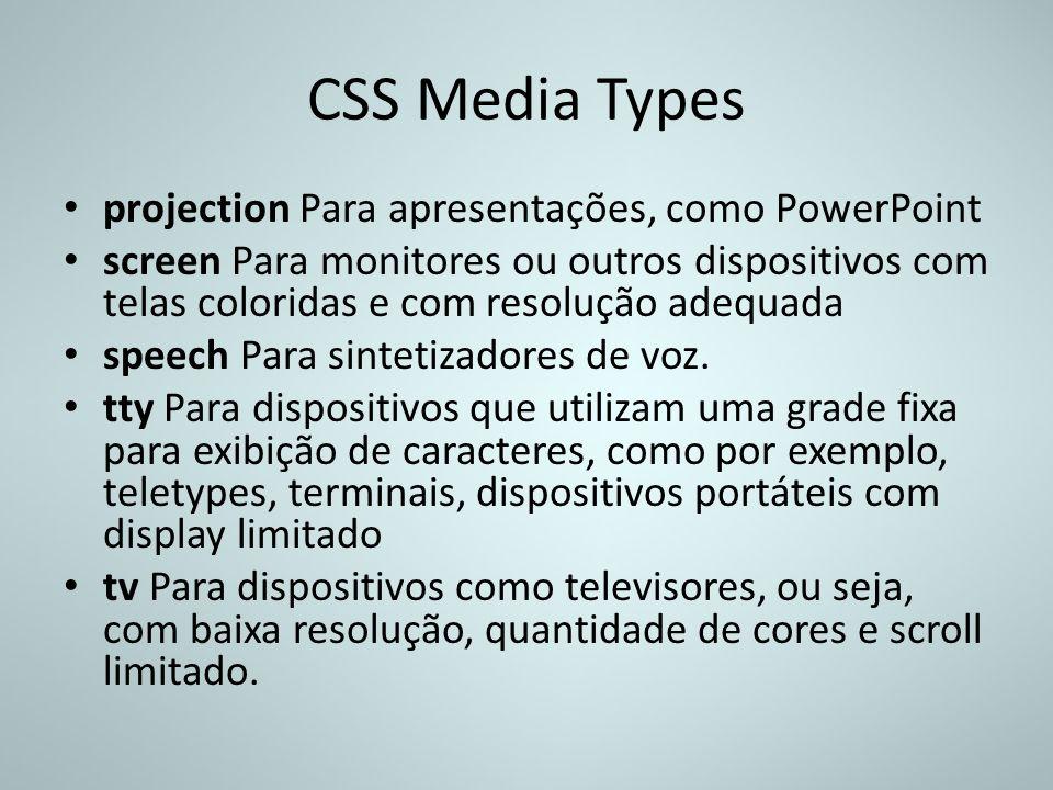 CSS Media Types projection Para apresentações, como PowerPoint