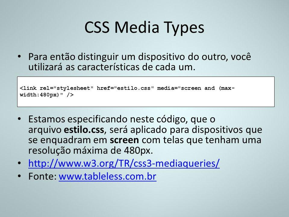 CSS Media Types Para então distinguir um dispositivo do outro, você utilizará as características de cada um.