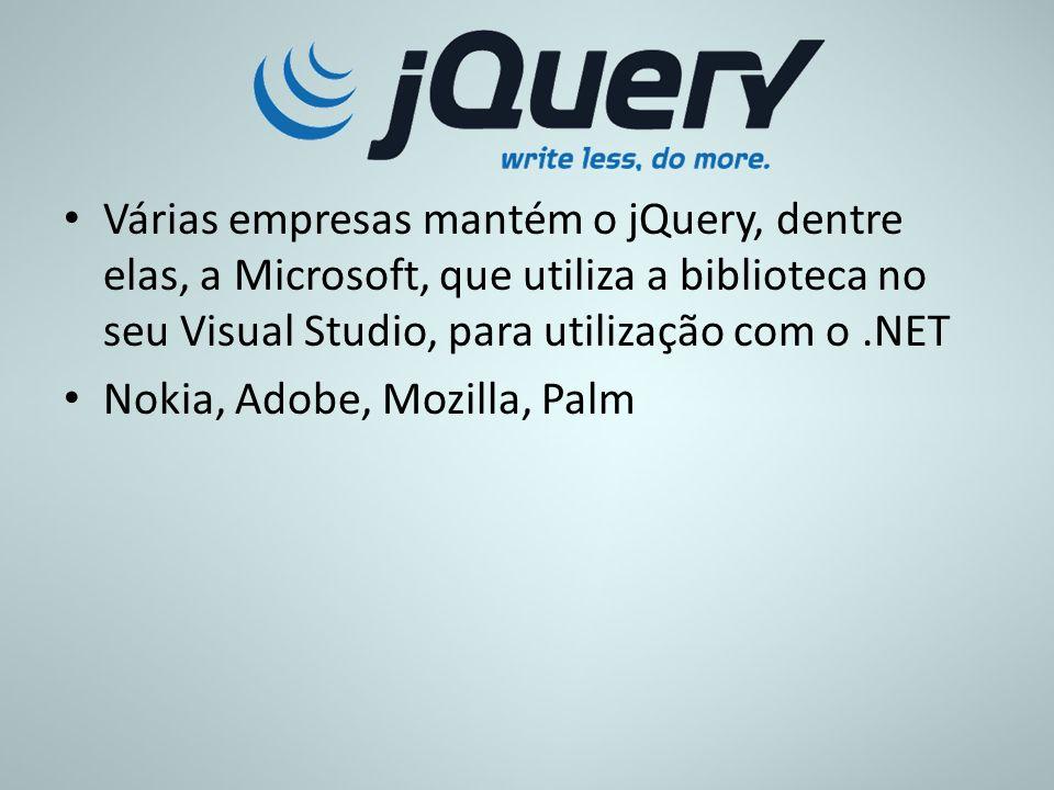Várias empresas mantém o jQuery, dentre elas, a Microsoft, que utiliza a biblioteca no seu Visual Studio, para utilização com o .NET