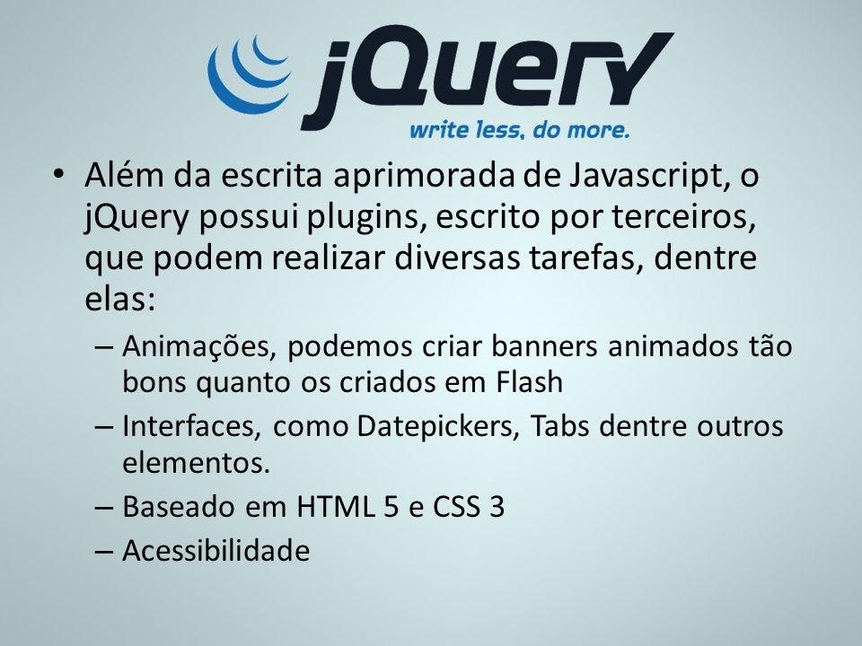 Além da escrita aprimorada de Javascript, o jQuery possui plugins, escrito por terceiros, que podem realizar diversas tarefas, dentre elas: