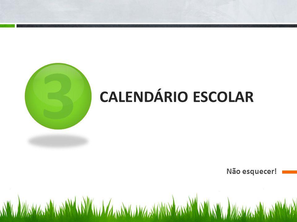3 CALENDÁRIO ESCOLAR Não esquecer!