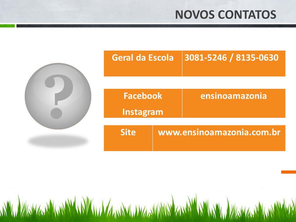 NOVOS CONTATOS Geral da Escola 3081-5246 / 8135-0630 Facebook