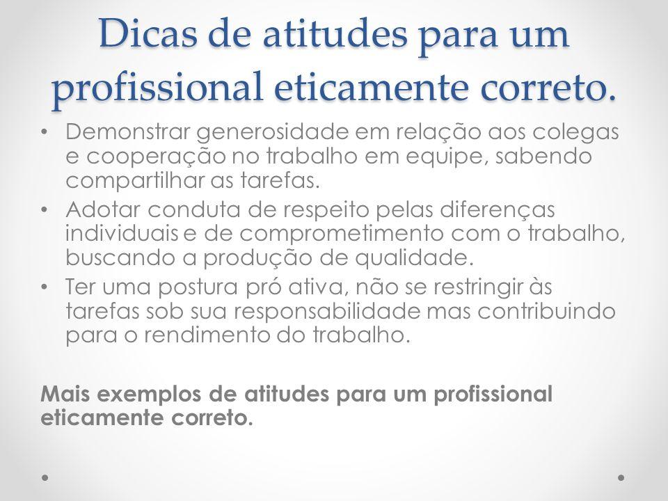 Dicas de atitudes para um profissional eticamente correto.