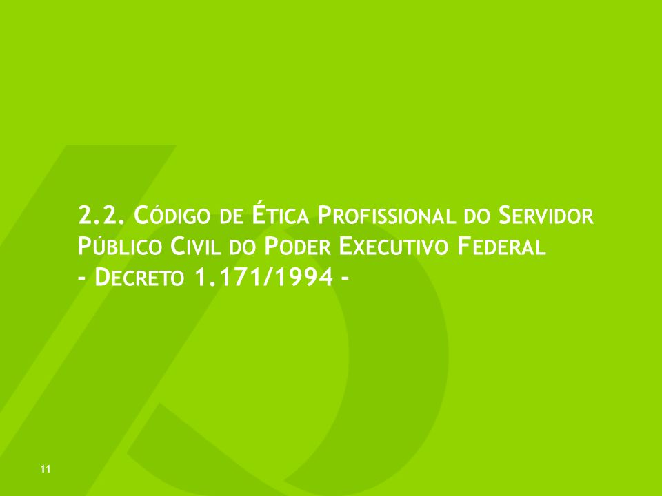 2.2. Código de Ética Profissional do Servidor Público Civil do Poder Executivo Federal - Decreto 1.171/1994 -