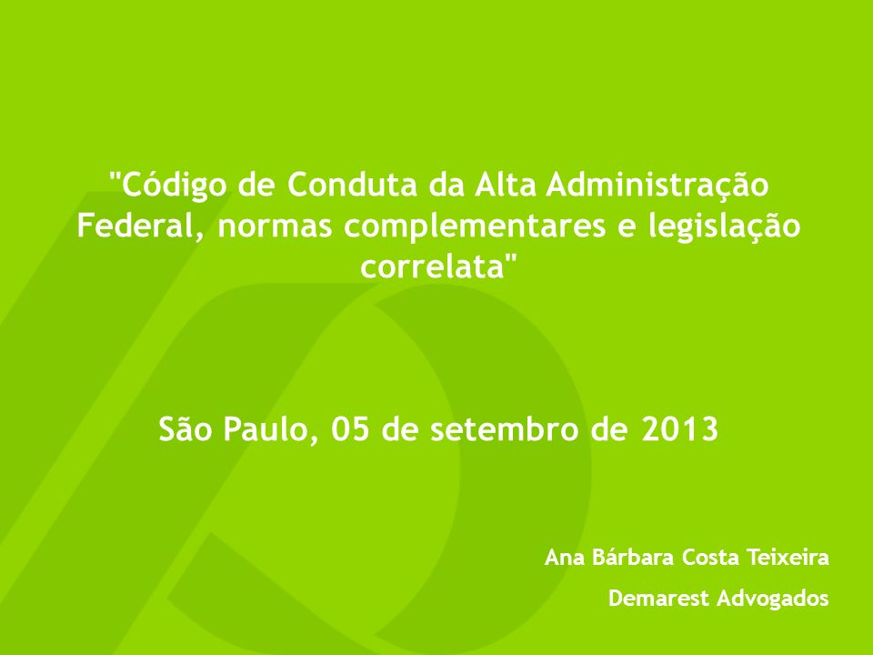 Código de Conduta da Alta Administração Federal, normas complementares e legislação correlata São Paulo, 05 de setembro de 2013