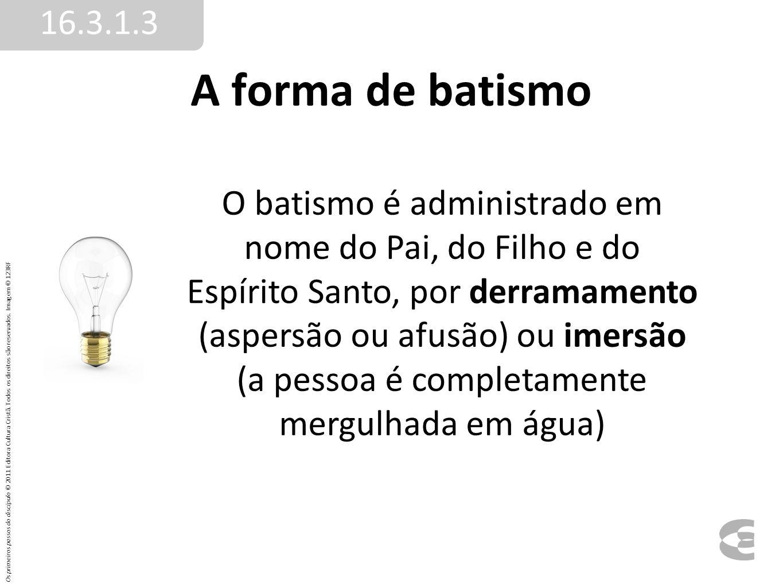 16.3.1.3 A forma de batismo.
