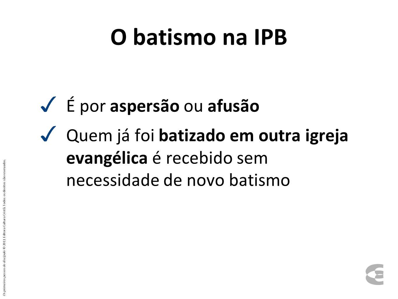 O batismo na IPB É por aspersão ou afusão