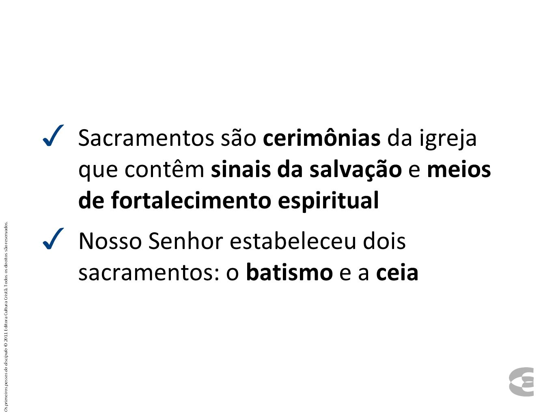 Nosso Senhor estabeleceu dois sacramentos: o batismo e a ceia