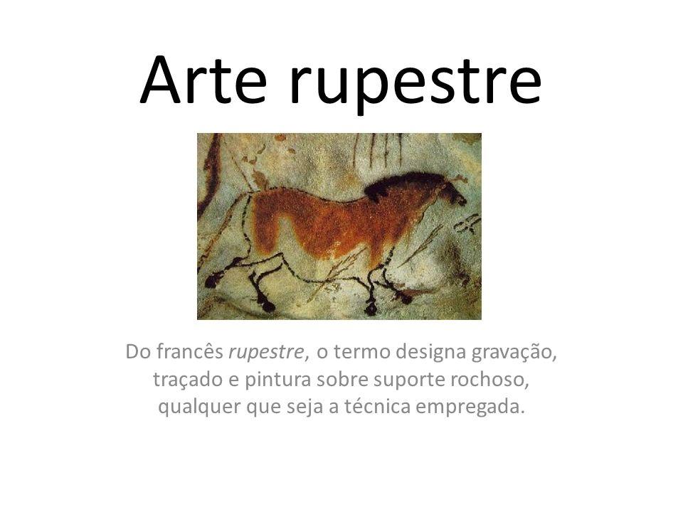 Arte rupestre Do francês rupestre, o termo designa gravação, traçado e pintura sobre suporte rochoso, qualquer que seja a técnica empregada.