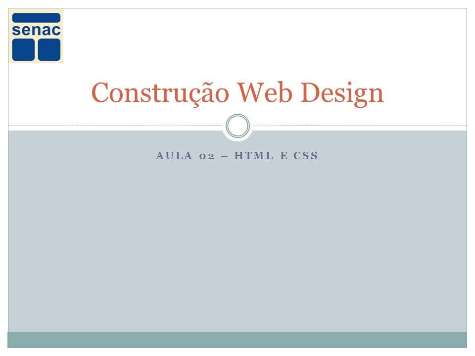 Construção Web Design Aula 02 – HTML e CSS