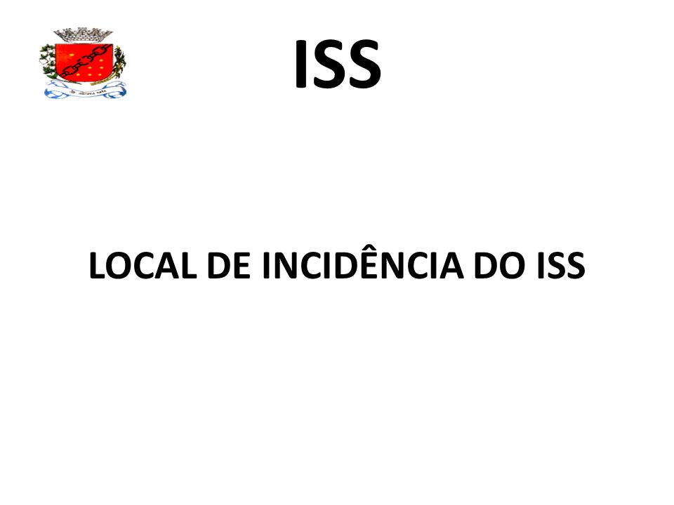 LOCAL DE INCIDÊNCIA DO ISS