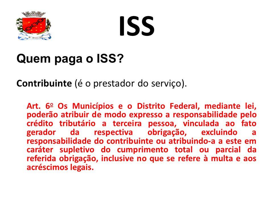 ISS Quem paga o ISS Contribuinte (é o prestador do serviço).