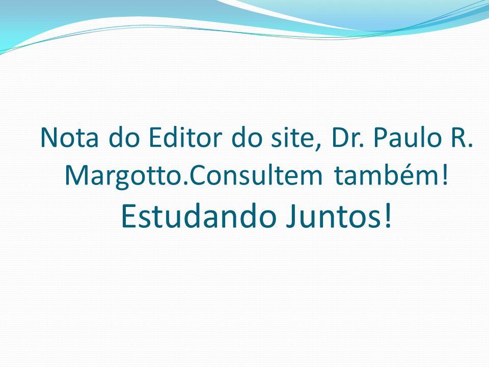 Nota do Editor do site, Dr. Paulo R. Margotto. Consultem também