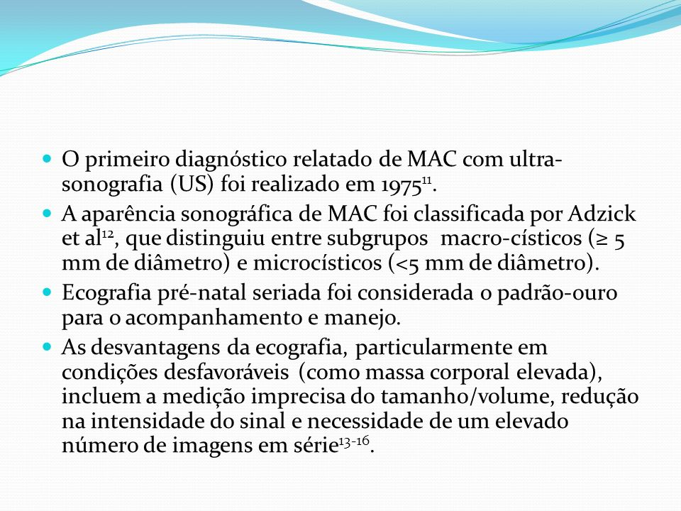 O primeiro diagnóstico relatado de MAC com ultra-sonografia (US) foi realizado em 197511.