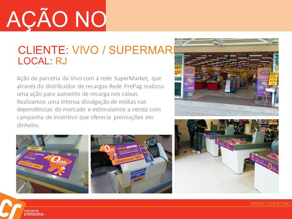 AÇÃO NO PDV CLIENTE: VIVO / SUPERMARKET LOCAL: RJ