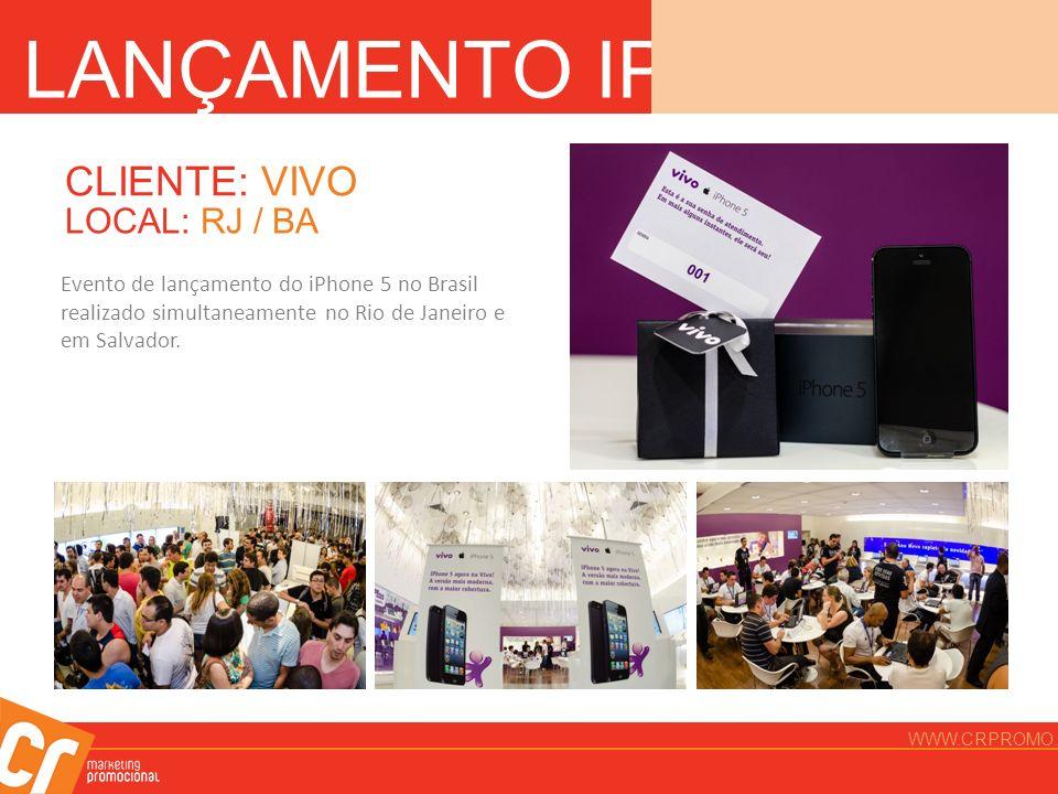 LANÇAMENTO IPHONE 5 CLIENTE: VIVO LOCAL: RJ / BA