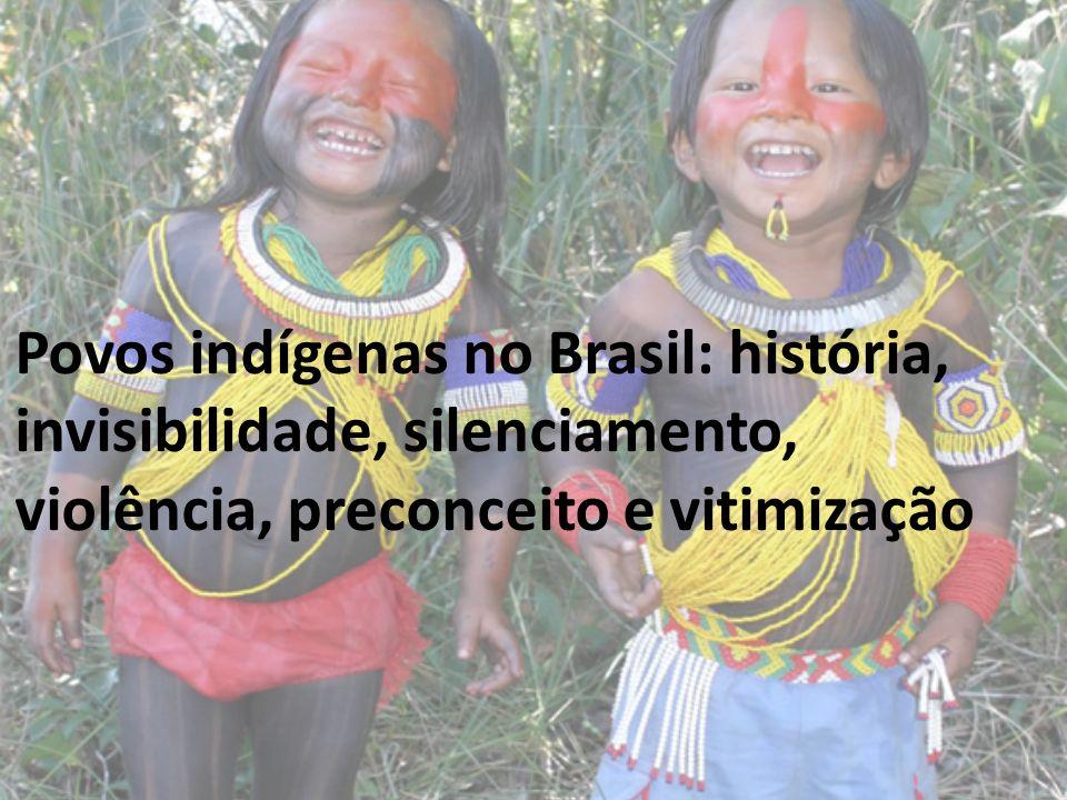 Povos indígenas no Brasil: história, invisibilidade, silenciamento, violência, preconceito e vitimização