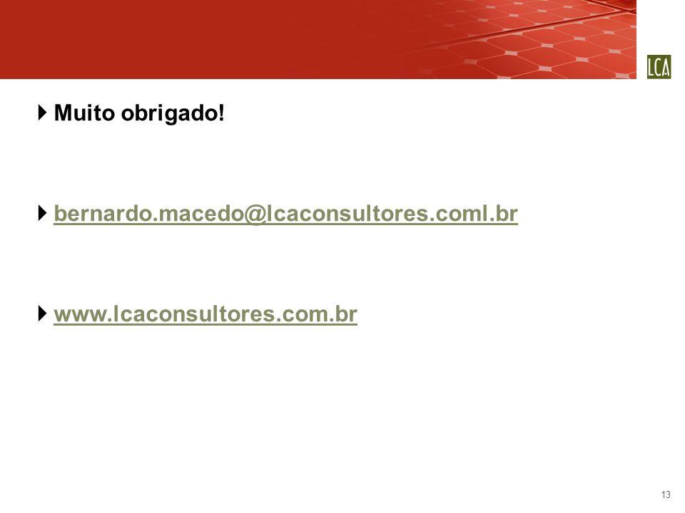 Muito obrigado! bernardo.macedo@lcaconsultores.coml.br www.lcaconsultores.com.br