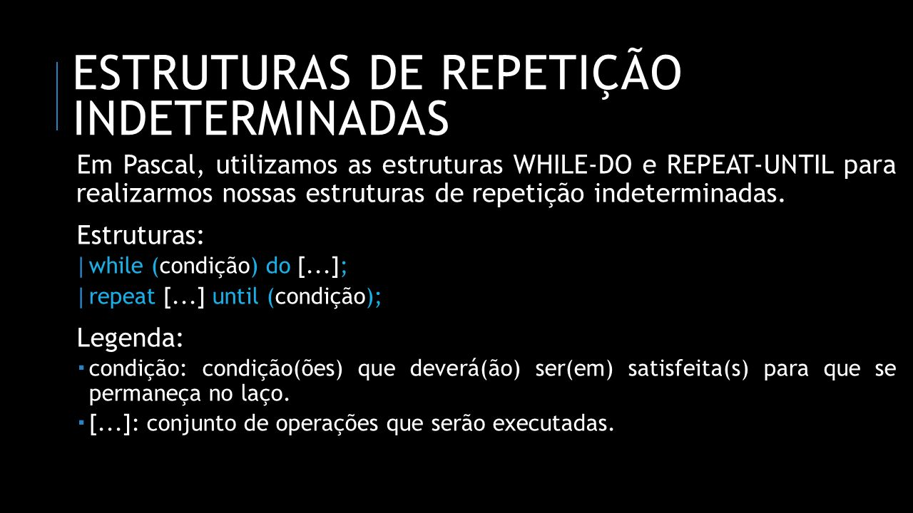 Estruturas de Repetição Indeterminadas