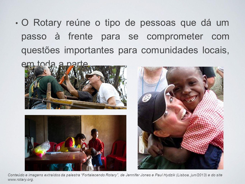 O Rotary reúne o tipo de pessoas que dá um passo à frente para se comprometer com questões importantes para comunidades locais, em toda a parte.