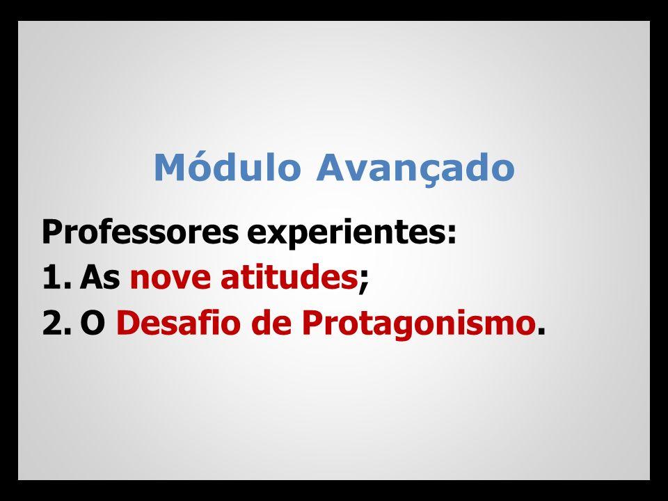 Módulo Avançado Professores experientes: As nove atitudes;