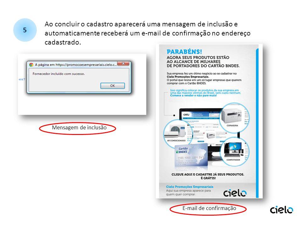 5Ao concluir o cadastro aparecerá uma mensagem de inclusão e automaticamente receberá um e-mail de confirmação no endereço cadastrado.