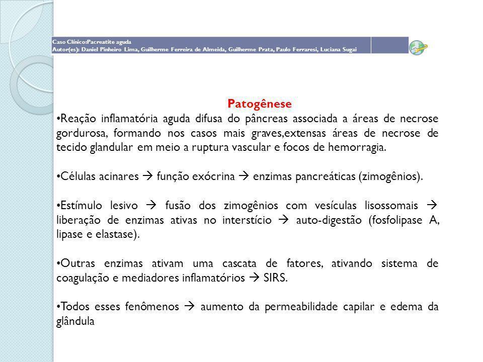 Caso Clínico:Pacreatite aguda Autor(es): Daniel Pinheiro Lima, Guilherme Ferreira de Almeida, Guilherme Prata, Paulo Ferraresi, Luciana Sugai