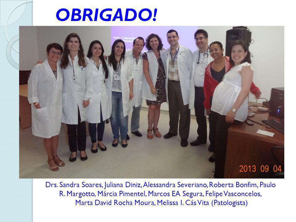 OBRIGADO! Drs. Sandra Soares, Juliana Diniz, Alessandra Severiano, Roberta Bonfim, Paulo.