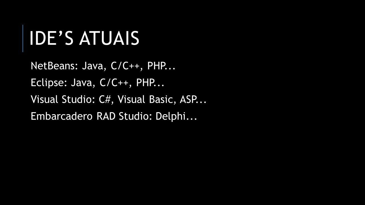 IDE's atuais NetBeans: Java, C/C++, PHP...