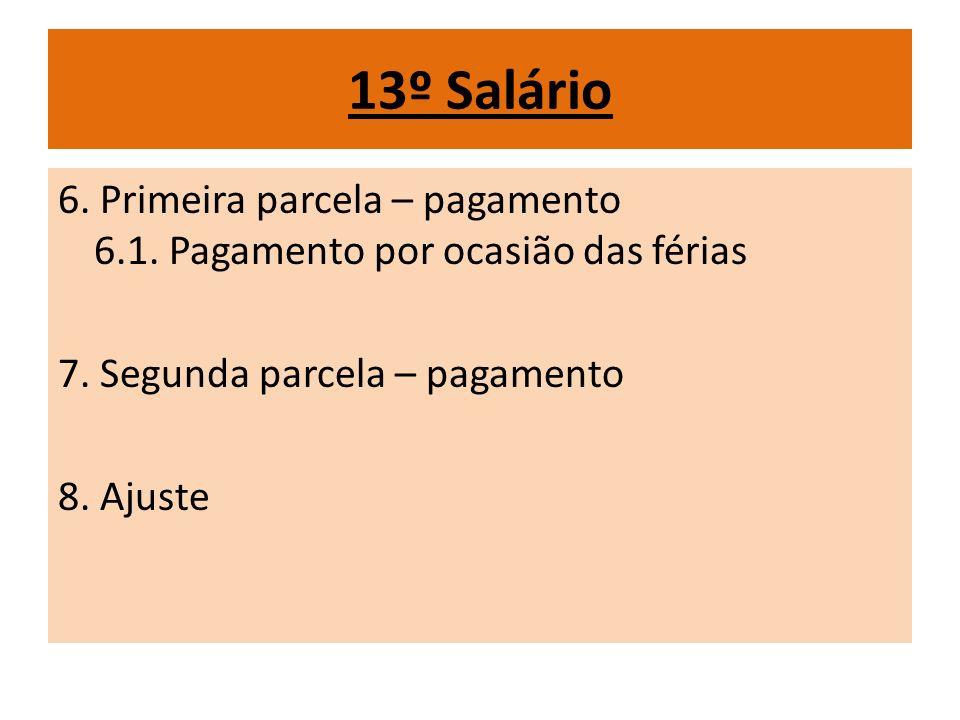13º Salário 6. Primeira parcela – pagamento 6.1. Pagamento por ocasião das férias. 7. Segunda parcela – pagamento.