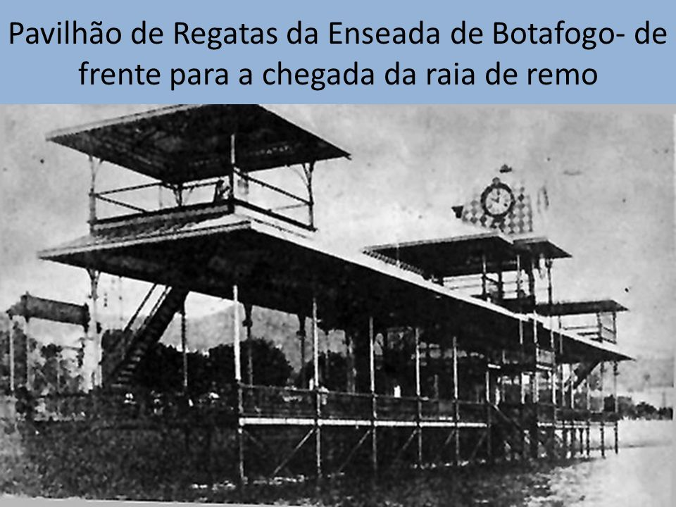 Pavilhão de Regatas da Enseada de Botafogo- de frente para a chegada da raia de remo