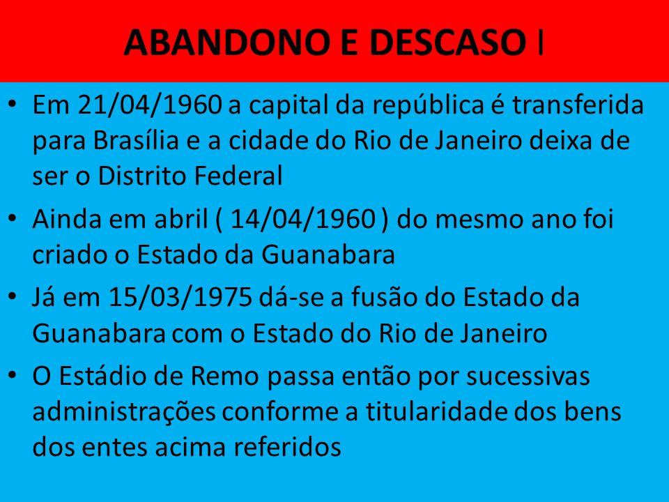 ABANDONO E DESCASO I Em 21/04/1960 a capital da república é transferida para Brasília e a cidade do Rio de Janeiro deixa de ser o Distrito Federal.