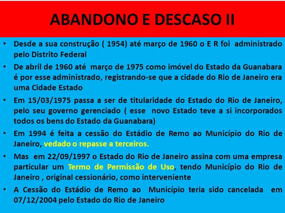 ABANDONO E DESCASO II Desde a sua construção ( 1954) até março de 1960 o E R foi administrado pelo Distrito Federal.