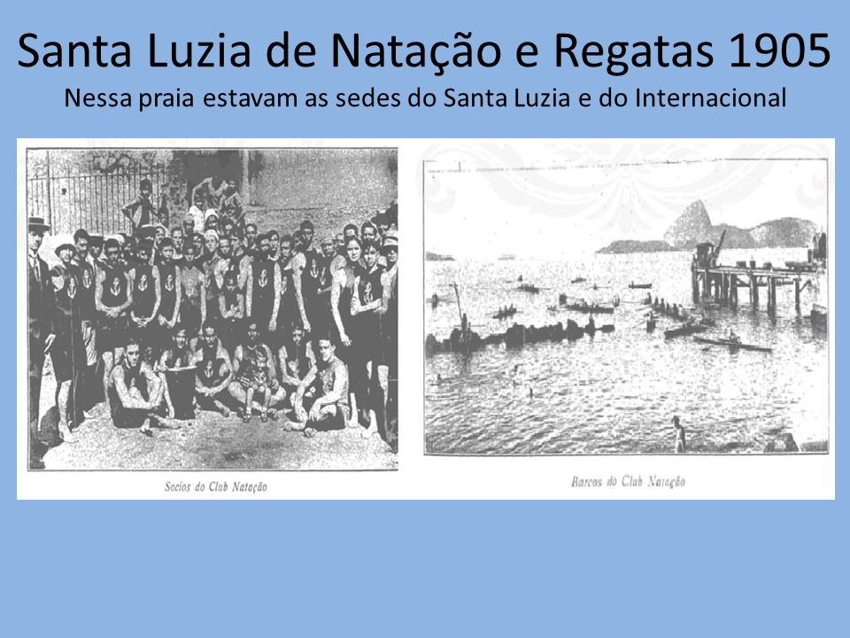 Santa Luzia de Natação e Regatas 1905 Nessa praia estavam as sedes do Santa Luzia e do Internacional