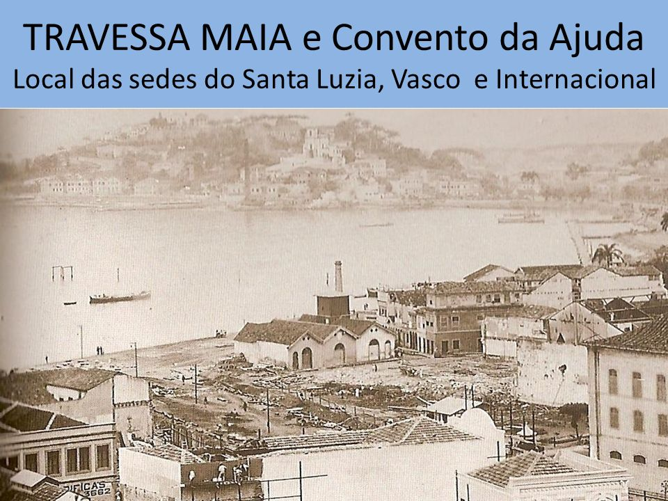 TRAVESSA MAIA e Convento da Ajuda Local das sedes do Santa Luzia, Vasco e Internacional
