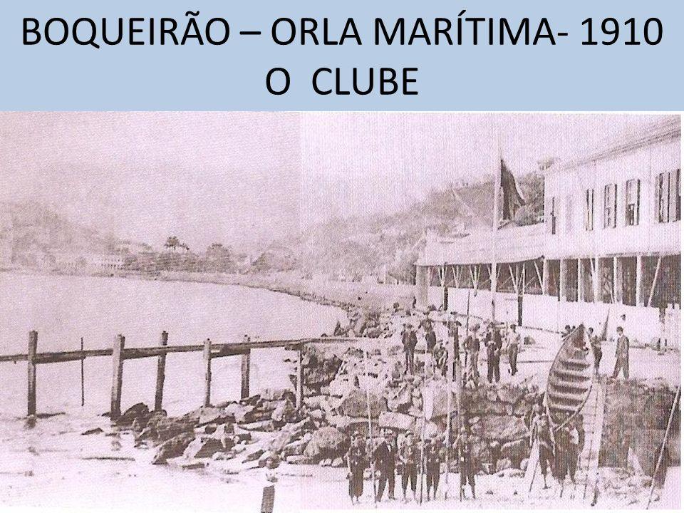 BOQUEIRÃO – ORLA MARÍTIMA- 1910 O CLUBE