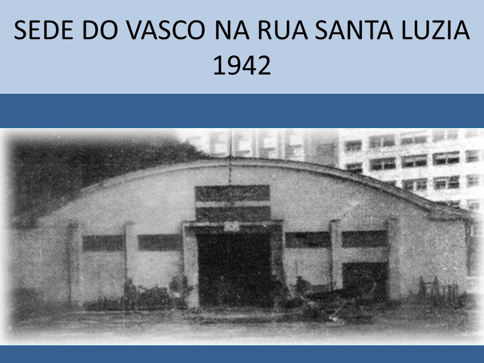 SEDE DO VASCO NA RUA SANTA LUZIA 1942