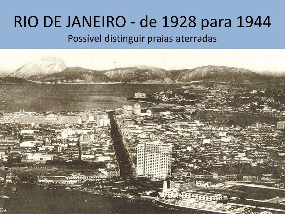 RIO DE JANEIRO - de 1928 para 1944 Possível distinguir praias aterradas