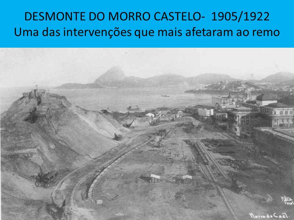 DESMONTE DO MORRO CASTELO- 1905/1922 Uma das intervenções que mais afetaram ao remo