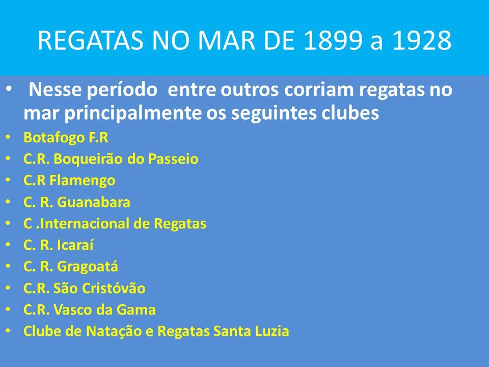 REGATAS NO MAR DE 1899 a 1928 Nesse período entre outros corriam regatas no mar principalmente os seguintes clubes.