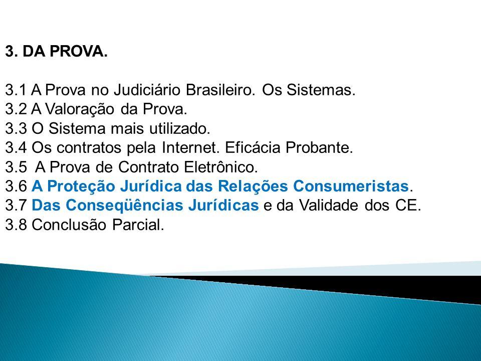 3. DA PROVA. 3.1 A Prova no Judiciário Brasileiro. Os Sistemas. 3.2 A Valoração da Prova. 3.3 O Sistema mais utilizado.
